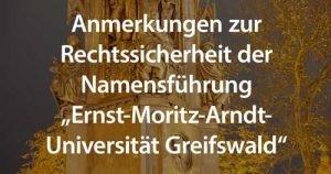 """Anmerkungen zur Rechtssicherheit der Namensführung """"Ernst-Moritz-Arndt-Universität Greifswald"""""""